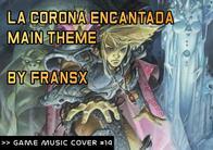 GMC #14 - La Corona Encantada - Main Theme by FranSX